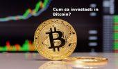 Cum sa investesti in Bitcoin
